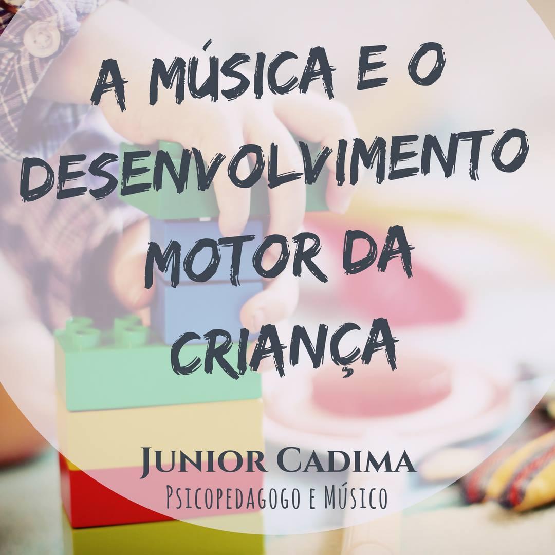 A Música e o Desenvolvimento Motor da Criança – por Junior Cadima